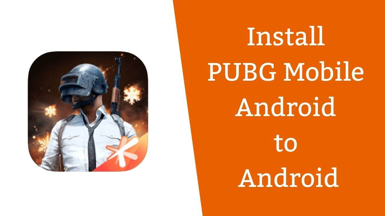How to successfully install PUBG Mobile Android to Android